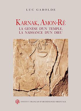 Luc Gabolde, Karnak, la genèse d'un temple
